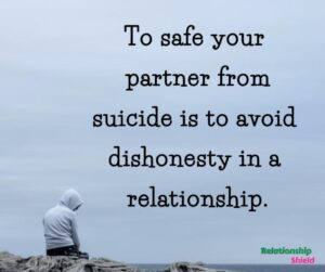 To safe your partner from suicide is to avoid dishonesty in a relationship