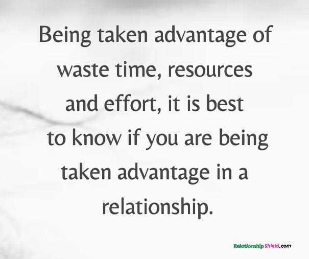 Being taken advantage of waste time, resources and effort, it is best to know if you are being taken advantage in a relationship.