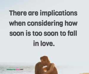 There are implications when considering how soon is too soon to fall in love.